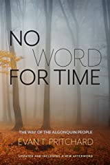 No Word for Time: The Way of the Algonquin People Kindle Edition