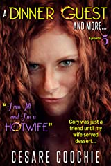 A Dinner Guest and More: He Came to Dinner and Twice More After. Exhibitionist Hot Wife-Dinner and sex- I-Watched My Hotwife-Seduce My Friend- Sharing My Wife Sex-a-Hotwife Adventure-was-Sex for her. Kindle Edition