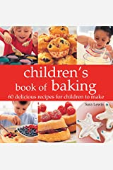 Children's Book of Baking: Over 60 Delicious Recipes for Children to Make Kindle Edition