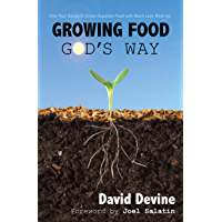 Growing Food God's Way: Paul Gautschi Grows Superior Food With Much Less Work By... (English Edition)