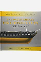 The 44-Gun Frigate USS Constitution 'Old Ironsides' (Anatomy of The Ship) Hardcover