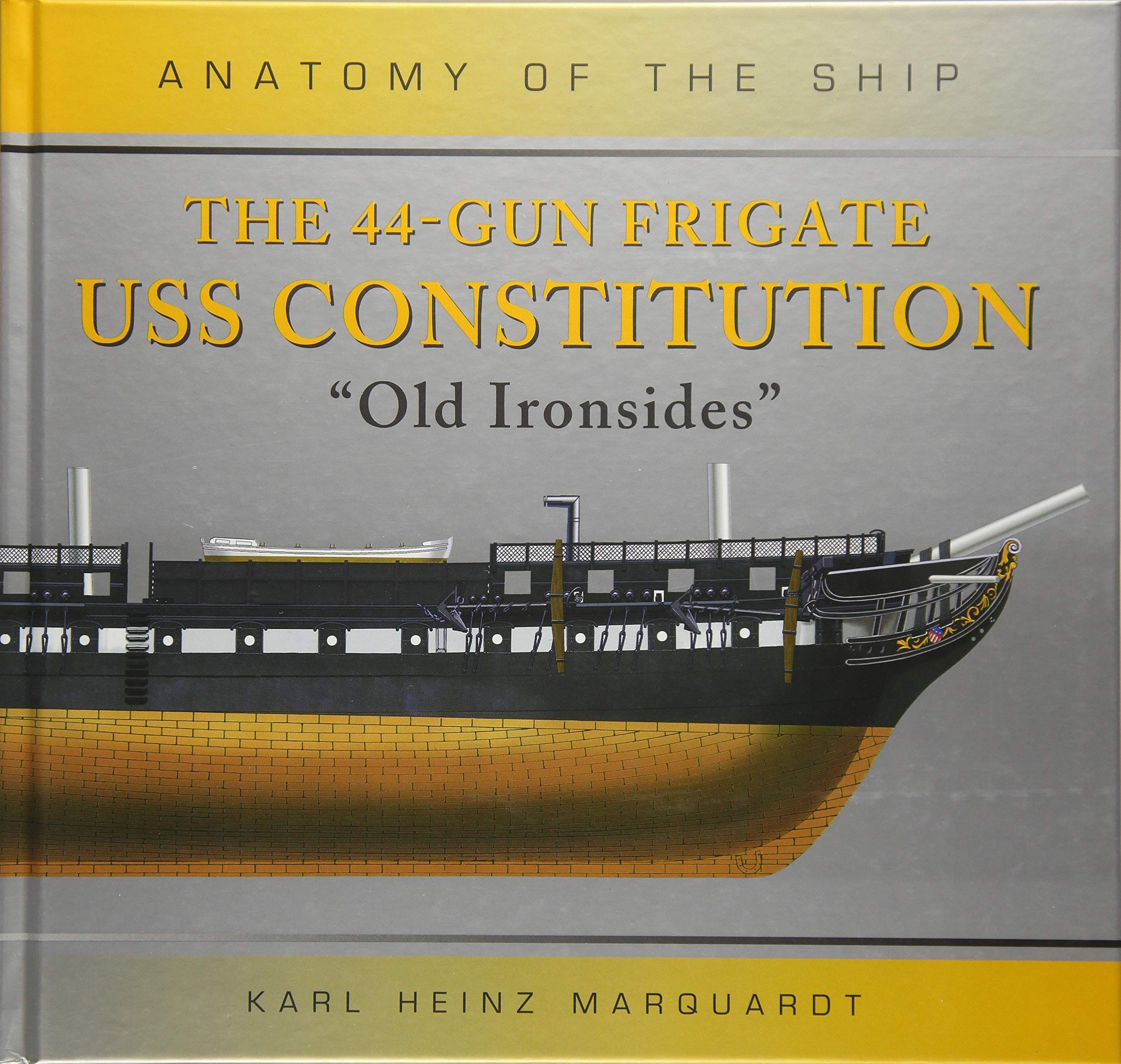 The 44 Gun Frigate Uss Constitution Old Ironsides Anatomy Of The