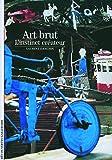 L'art brut: L'instinct créateur