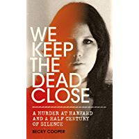 We Keep the Dead Close: A Murder at Harvard and a Half Century of Silence