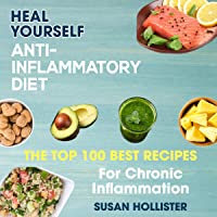 Anti-Inflammatory Diet: Heal Yourself: The Top 100 Best Recipes for Chronic Inflammation