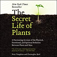The Secret Life of Plants: A Fascinating Account of the Physical, Emotional, and Spiritual Relations Between Plants and…