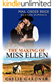 Mail Order Bride: The Making of Miss Ellen: Sweet, Clean, Inspirational Western Historical Romance