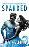 Sparked (Independence Falls Superhero Romance Book 1)