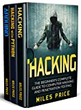 Hacking: 3 Books in 1: The Beginner's Complete Guide to Computer Hacking & The Complete Beginner's Guide to Learning Ethical Hacking with Python & The ... Guide to Arduino (English Edition)