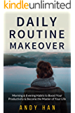 Daily Routine Makeover: Morning & Evening Habits to Boost your Productivity & Become the Master of your Life