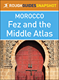 Fez and the Middle Atlas (Rough Guides Snapshot Morocco)