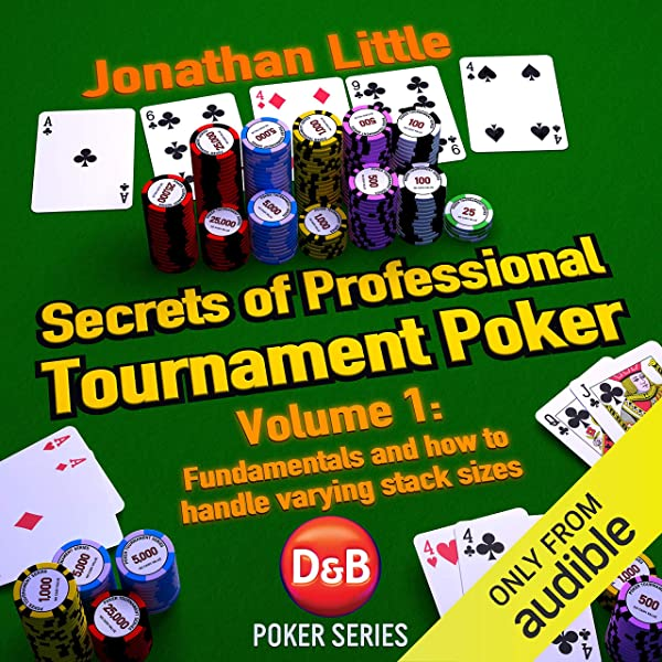 Amazon Com Secrets Of Professional Tournament Poker Volume 1 Fundamentals And How To Handle Varying Stack Sizes Audible Audio Edition Jonathan Little Jonathan Little D B Publishing Audible Audiobooks