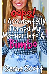 Oops! I Accidentally Turned My Mother Into A Bimbo (Voice Warp Book 1) Kindle Edition