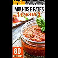 Molhos e Patês Veganos: 80 receitas práticas de dar água na boca