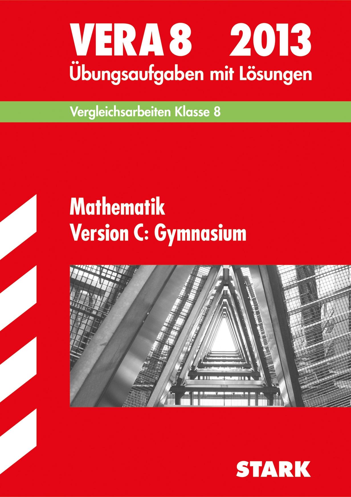 Vergleichsarbeiten VERA 8. Klasse / VERA 8 Mathematik Version C: Gymnasium 2013: Vergleichsarbeiten Klasse 8. Übungsaufgaben mit Lösungen.