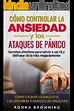Como Controlar la Ansiedad y los Ataques de Panico: Secretos efectivos para volver a ser tú y disfrutar de la vida…