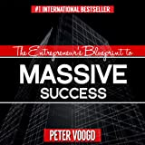 The Entrepreneur's Blueprint to Massive Success: Create an Exceptional Lifestyle While Doing Business on Your Terms