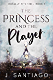 The Princess & The Player (Royally Pitched Book 1)