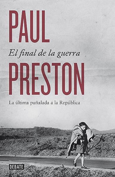 El final de la guerra: La última puñalada a la República eBook: Preston, Paul: Amazon.es: Tienda Kindle