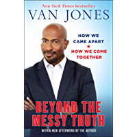 Beyond the Messy Truth: How We Came Apart, How We Come Together