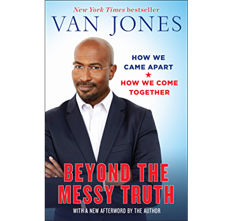 Beyond The Messy Truth How We Came Apart How We Come Together Kindle Edition By Jones Van Politics Social Sciences Kindle Ebooks Amazon Com