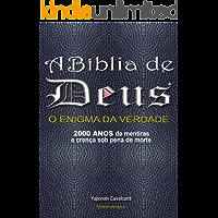 A Bíblia de Deus o Enigma da Verdade: 2000 anos de mentiras e crença sob pena de morte!