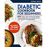 DIABETIC COOKBOOK FOR BEGINNERS: 600+ QUICK, EASY AND HEALTHY RECIPES FOR BALANCED MEALS TO LIVE BETTER WITH TYPE 2 DIABETES