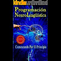 Programación Neurolingüística. Comenzando Por El Principio — Edición Especial