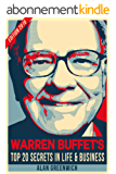 Warren Buffet : Top 20 Secrets In Life And Business: Edition 2016, Short Read, Straight To The Point, No-Fluff (English Edition)