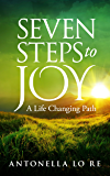 Seven Steps To Joy: A Life Changing Path