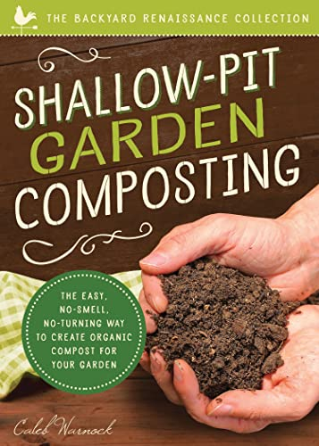 Shallow-Pit Garden Composting: The Easy; No-Smell; No-Turning Way to Create Organic Compost for Your Garden (Backyard Renaissance Collection)