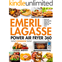 Emeril Lagasse Power Air Fryer 360 Cookbook: Quick and Tasty Everyday Recipes for Beginners and Advanced Users