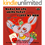 Mahal Ko ang Aking Nanay I Love My Mom (Tagalog English Bilingual Collection)