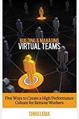 Building & Managing Virtual Teams: Five ways to Create a High Performance Culture for Remote Workers Kindle Edition