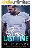 Since Last Time: A Second Chance Bad Boy Romance (Second Chance Romance Series Book 2)