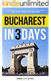Bucharest in 3 Days: The Definitive Tourist Guide Book That Helps You Travel Smart and Save Time