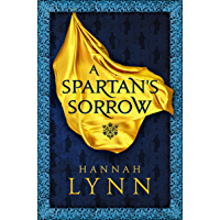 A Spartan's Sorrow: The epic tale of ancient Greece's most formidable Queen (The Grecian Women Series)