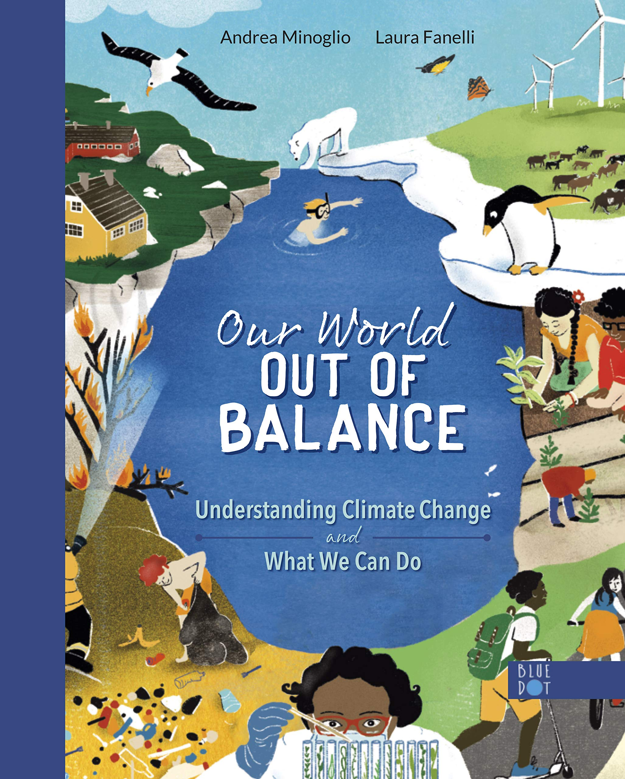 Our World Out of Balance: Understanding Climate Change and What We Can Do:  Minoglio, Andrea, Fanelli, Laura: 9781735000534: Amazon.com: Books