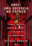 2001. Uma Odisseia no Espaço. Stanley Kubrick, Arthur C. Clarke, e a Criação de Uma Obra-Prima