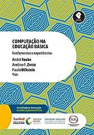 Computação na Educação Básica: Fundamentos e Experiências (Tecnologia e Inovação na Educação Brasileira)