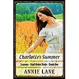 Mail Order Bride - Charlotte's Summer: Clean Sweet Western Cowboy Romance (Seasons Mail Order Brides Book 1)