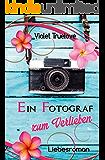 Ein Fotograf zum Verlieben (Zum-Verliebe- Reihe 2)
