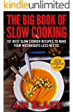 The Big Book of Slow Cooking: 101 Best Slow Cooker Recipes To Make Your Weeknights Less Hectic