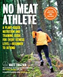 No Meat Athlete, Revised and Expanded: A Plant-Based Nutrition and Training Guide for Every Fitness Level-Beginner to…