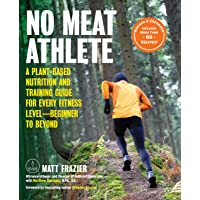 No Meat Athlete, Revised and Expanded: A Plant-Based Nutrition and Training Guide for Every Fitness Level―Beginner to…