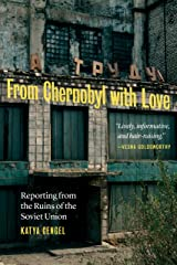 From Chernobyl with Love: Reporting from the Ruins of the Soviet Union Hardcover