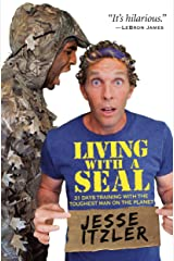 Living with a SEAL: 31 Days Training with the Toughest Man on the Planet Kindle Edition