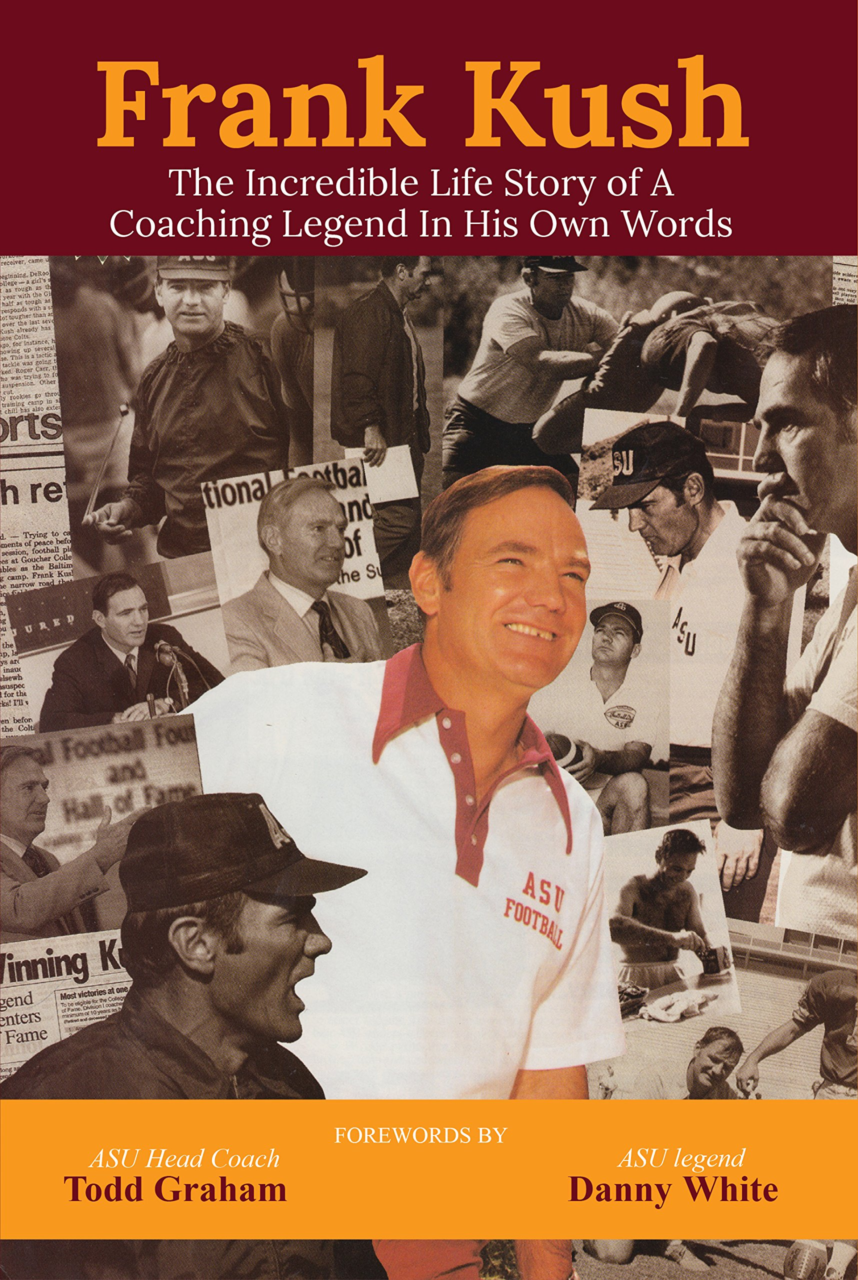 Frank Kush The Incredible Life Story of A Coaching Legend In His Own Words pdf