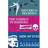 Campion Takes the Stage: Dancers in Mourning, The Fashion in Shrouds, Hide My Eyes (The Albert Campion Mysteries)