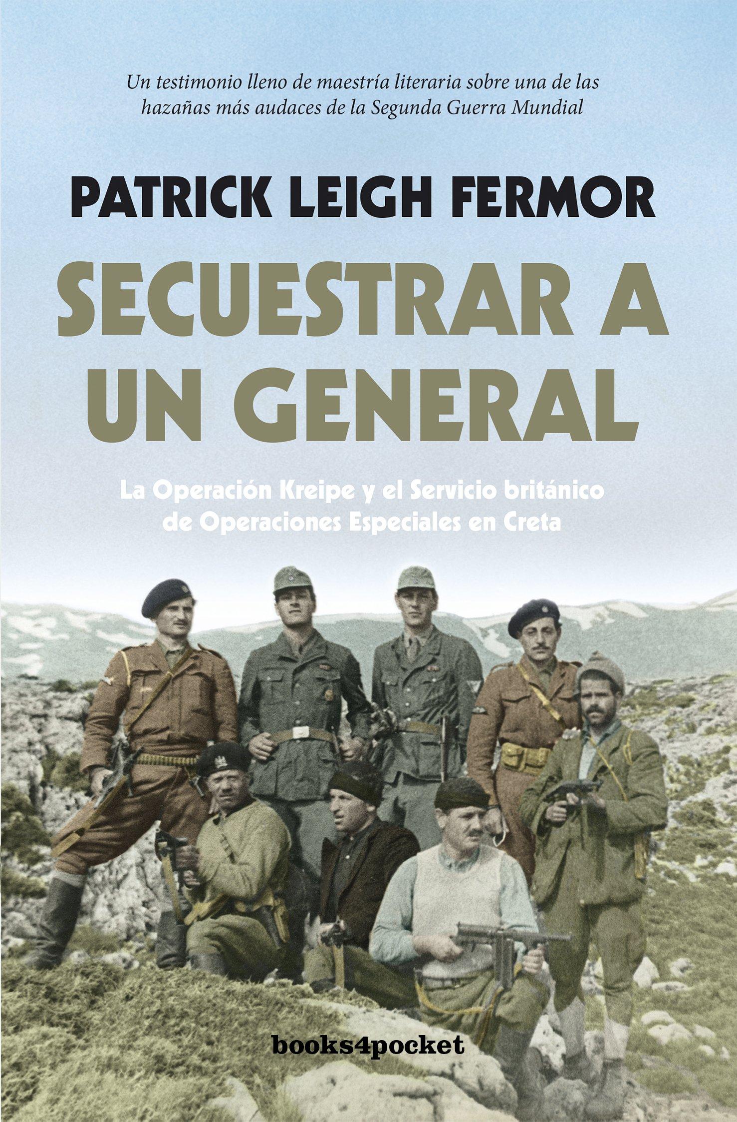 Secuestrar a un general: La Operación Kreipe y el Servicio británico de Operaciones Especiales en Creta Narrativa Bolsillo: Amazon.es: Leigh Fermor, Patrick: Libros